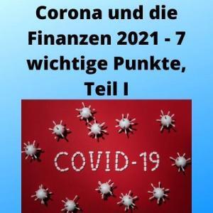 Corona und die Finanzen 2021 - 7 wichtige Punkte, Teil I