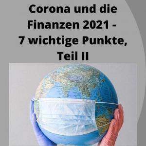 Corona und die Finanzen 2021 - 7 wichtige Punkte, Teil II