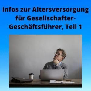 Infos zur Altersversorgung für Gesellschafter-Geschäftsführer, Teil 1