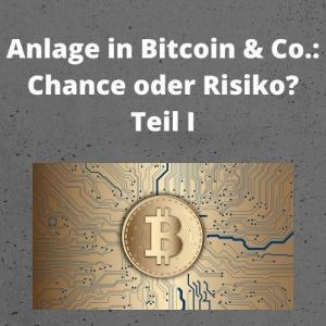 Anlage in Bitcoin & Co. Chance oder Risiko Teil I