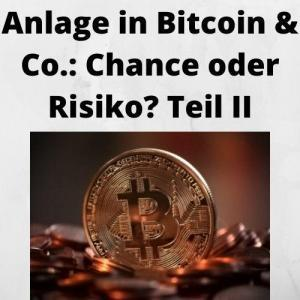 Anlage in Bitcoin & Co. Chance oder Risiko Teil II